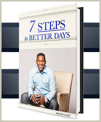 7 Steps to Better Days by Adonis Lenzy